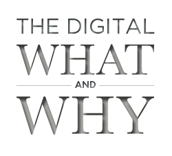 Digital What and Why